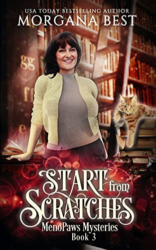 Start from Scratches: A Paranormal Women's Fiction Cozy Mystery (MenoPaws Mysteries Book 3) by [Morgana Best]