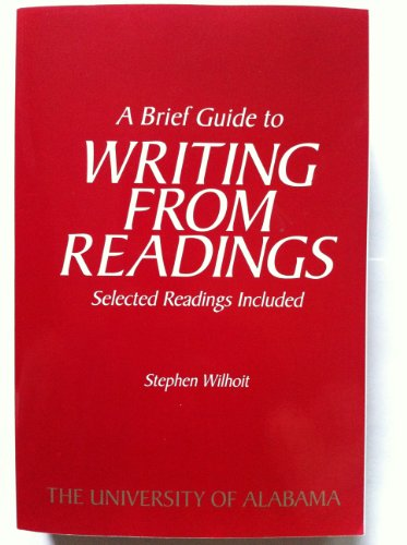 A Brief Guide to Writing From Readings With Selected Readings: University of Alabama by Stephen Wilhoit (2013-05-04)