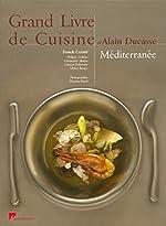 LE GRAND LIVRE DE CUISINE MEDITERRANEE - PETIT REL d'Alain Ducasse