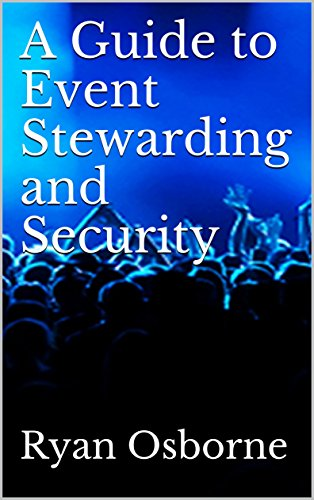 A Guide to Event Stewarding and Security: An Insider's Guide to the Industry (English Edition)