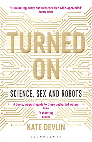 Turned On: Science, Sex and Robots (English Edition)