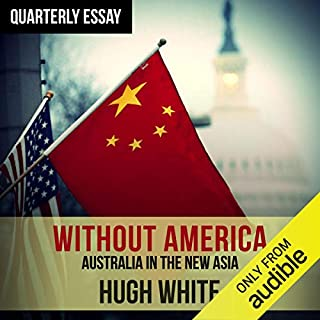 Quarterly Essay 68: Hugh White on Fading America and Rising China                   By:                                                                                                                                 Hugh White                               Narrated by:                                                                                                                                 Hugh White                      Length: 2 hrs and 39 mins     21 ratings     Overall 4.9