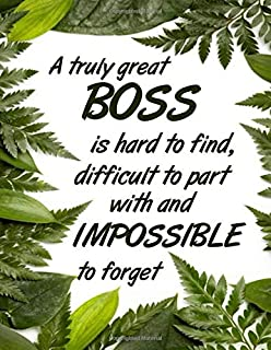 A Truly Great Boss Is Hard To Find, Difficult To Part With And Impossible To Forget: Appreciation Gifts - Lined Journal No...
