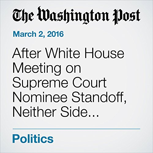 『After White House Meeting on Supreme Court Nominee Standoff, Neither Side Budges』のカバーアート