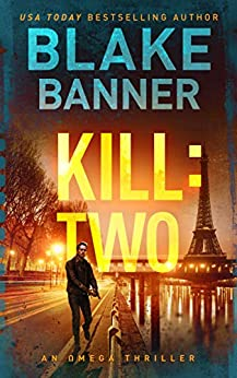 Kill: Two - An Omega Thriller (Omega Series Book 9) by [Blake Banner]