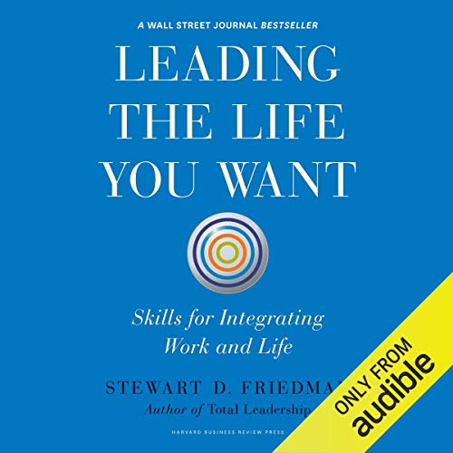 Leading the Life You Want Audiobook By Stewart D. Friedman cover art