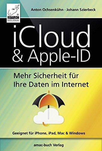 iCloud & Apple-ID: Mehr Sicherheit für Ihre Daten im Internet (German Edition)