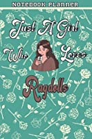 Just A Girl Who Loves Ragdolls Gift Women Notebook Planner: College,Finance,Homeschool,Appointment,Bill,To Do List,Passion,6x9 in ,Work List,Management,Teacher,Book,Gift