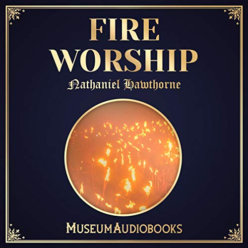 Fire Worship                   By:                                                                                                                                 Nathaniel Hawthorne                               Narrated by:                                                                                                                                 Mervin Harper                      Length: 19 mins     Not rated yet     Overall 0.0