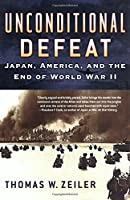 Unconditional Defeat: Japan, America, and the End of World War II (Total War)