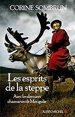 Les Esprits de la steppe - Avec les derniers chamanes de Mongolie de Corine Sombrun