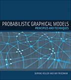 Probabilistic Graphical Models: Principles and Techniques (Adaptive Computation and Machine Learning series) - Daphne Koller