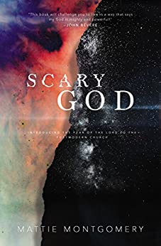 Scary God: Introducing The Fear of the Lord to the Postmodern Church by [Mattie Montgomery]