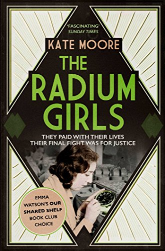 Moore, K: Radium Girls: They paid with their lives. Their final fight was for justice.