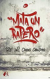 Mata un rapero par José Luis Charro Caballero