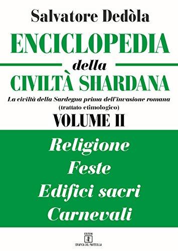 Enciclopedia della civiltà shardana. La civiltà della Sardegna prima dell'invasione romana (trattato etimologico). Ediz. italiana e sarda: 2