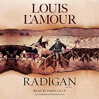 Radigan     A Novel              By:                                                                                                                                 Louis L'Amour                               Narrated by:                                                                                                                                 Jason Culp                      Length: 5 hrs and 32 mins     1 rating     Overall 5.0