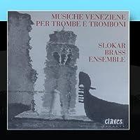 Musiche Venziane Per Trombe E Tromboni by Slokar Brass Ensemble