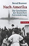 Nach Amerika: Die Geschichte der deutschen Auswanderung - Bernd Brunner