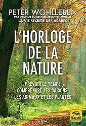 L'horloge de la nature - Prévoir le temps, comprendre les saisons, les animaux et les plantes de Peter Wohlleben