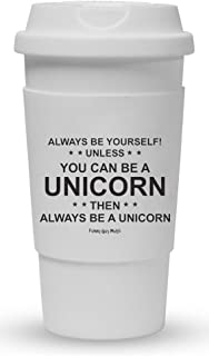 Funny Guy Mugs Always Be Yourself Unless You Can Be A Unicorn Travel Tumbler With Removable Insulated Silicone Sleeve, White, 16-Ounce