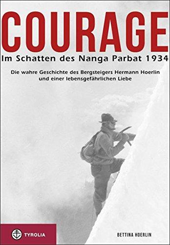 Courage. Im Schatten des Nanga Parbat 1934: Die wahre Geschichte des Bergsteigers Hermann Hoerlin und einer lebensgefährlichen Liebe. Aus dem ... übersetzt und bearbeitet von Jochen Hemmleb.