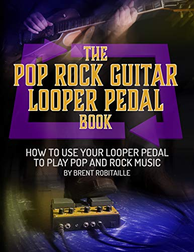 The Pop Rock Guitar Looper Pedal Book: How to Use Your Looper Pedal to Play Pop and Rock Music (English Edition)