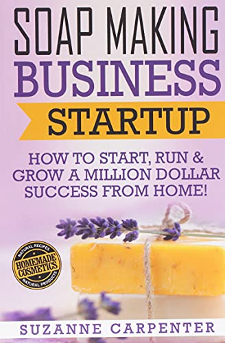 Compare Textbook Prices for Soap Making Business Startup: How to Start, Run & Grow a Million Dollar Success From Home 1 Edition ISBN 9781541386525 by Carpenter, Suzanne
