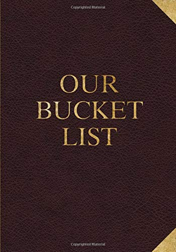 Our Bucket List: 100 Guided Journal Entries for Creating a Life of...