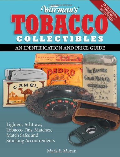 Compare Textbook Prices for Warman's Tobacco Collectibles: An Identification and Price Guide  ISBN 0046081006098 by Moran, Mark F.