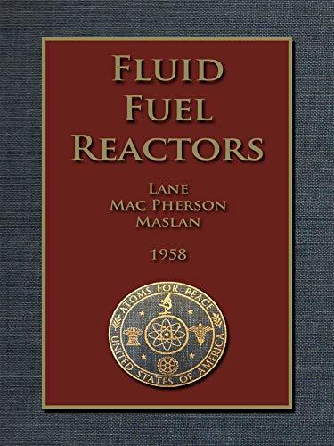 FLUID FUEL REACTORS: Molten Salt Reactors, Aqueous Homogeneous Reactors,  Fluoride Reactors, Chloride Reactors, Liquid Metal Reactors and Why Liquid Fission (English Edition)