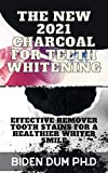 THE NEW 2021 CHARCOAL FOR TEETH WHITENING: Effective Remover Tooth Stains for a Healthier Whiter Smile