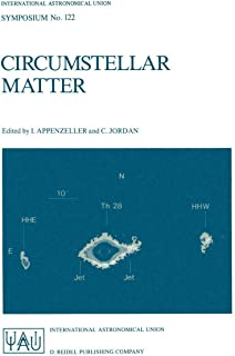 Circumstellar Matter: Proceedings of the 122nd Symposium of the International Astronomical Union Held in Heildelberg, F.R.G., June 23–27, 1986 (International Astronomical Union Symposia)