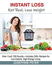 INSTANT LOSS, EAT REAL, LOSE WEIGHT: HOW I LOST 130 POUNDS-INCLUDES 240+ RECIPES FOR LOW-CALORIE, HIGH-ENERGY LIVING