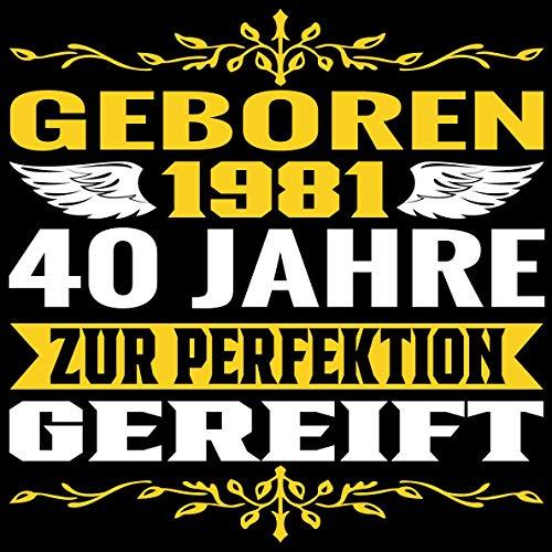 40 Jahre zur Perfektion gereift 1981 Geboren: Cooles Geschenk zum Geburtstag Geburtstagsparty...