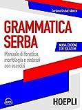 Grammatica serba. Manuale di fonetica, morfologia e sintassi con esercizi. Nuova ediz. Con File audio per il download