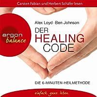 Der Healing Code: Die 6-Minuten Heilmethode Hörbuch