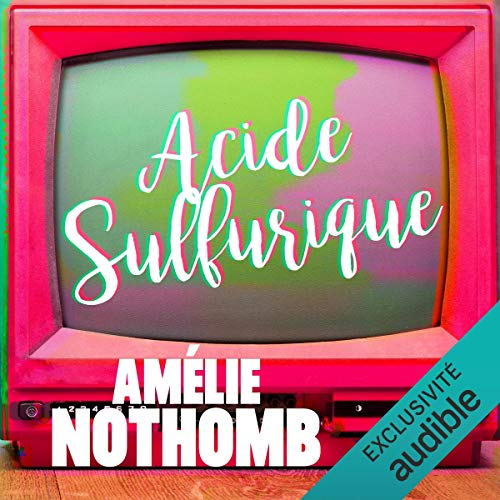 Acide Sulfurique Livre Audio Amelie Nothomb Audible Fr