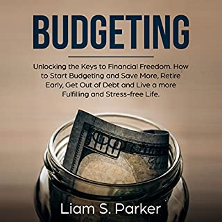 Budgeting: Unlocking the Keys to Financial Freedom. How to Start Budgeting and Save More, Retire Early, Get Out of Debt and Live a More Fulfilling and Stress-free Life. audiobook cover art