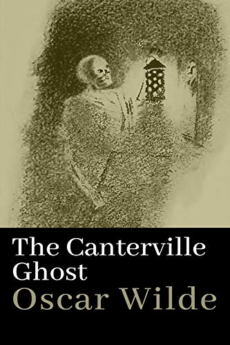 The Canterville Ghost: Oscar Wilde (Short Stories, Ghost, Classics, Literature) [Annotated] (English Edition)