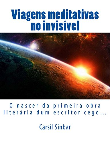 Viagens Meditativas no Invisível: O nascer da primeira obra literária dum escritor cego… (Portuguese Edition)