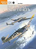 Arctic Bf 109 and Bf 110 Aces (Aircraft of the Aces, Band 124) - John Weal
