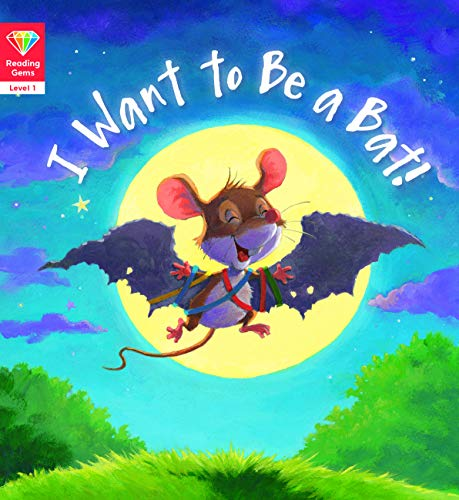 Reading Gems: I Want to Be a Bat! (Level 1) (English Edition)