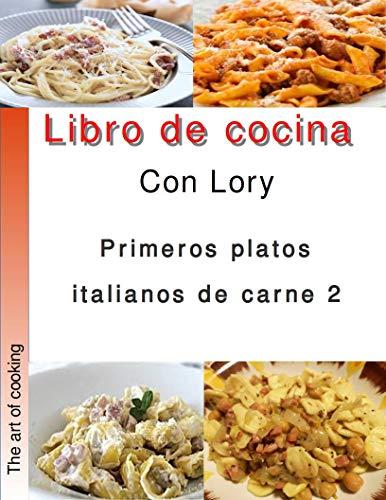 Libro de cocina con Lory primeros platos italianos de carne 2: Recetas de cocina italianas