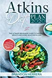 Atkins Diet Plan 2020: The Ultimate Guide To Shedding Weight And Living Healthier In 2020 - Includes A 3 Week Meal Plan