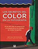 Secretos del color en la fotografía,Los: El uso del color, la composición y la exposiciónen la creación de vívidas fotografías