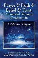 Prayer & Faith & Belief & Trust: A Powerful, Winning Combination: A Collection of Prayers