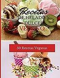 RECETAS DE HELADO Y DULCES VEGANO: 50 Recetas Veganas