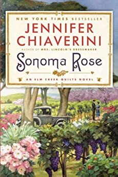 Sonoma Rose: An Elm Creek Quilts Novel (The Elm Creek Quilts Book 19) by [Jennifer Chiaverini]