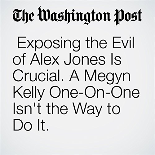 Exposing the Evil of Alex Jones Is Crucial. A Megyn Kelly One-On-One Isn't the Way to Do It. copertina